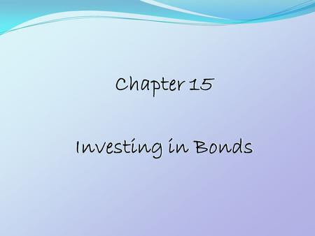 Chapter 15 Investing in Bonds Chapter 15 Investing in Bonds.