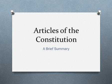 Articles of the Constitution A Brief Summary. Article I Creates the Legislative Branch O Article 1 Section: O 1 – Establishes the legislature – Congress.