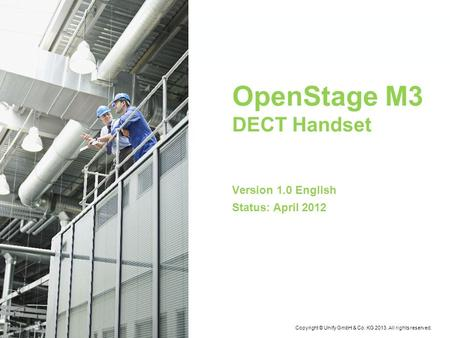 April-2013 OpenStage M3 DECT Handset Version 1.0 English Status: April 2012 Copyright © Unify GmbH & Co. KG 2013. All rights reserved.