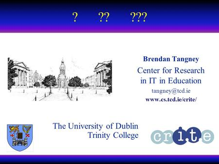 EDEN ? ?? ???  1  Brendan Tangney Center for Research in IT in Education  ? ??