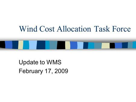 Wind Cost Allocation Task Force Update to WMS February 17, 2009.