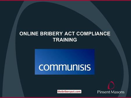 ONLINE BRIBERY ACT COMPLIANCE TRAINING. Our Compliance Programme Welcome to our Bribery Act compliance training course. The course has been designed to.