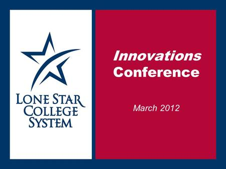 SLIDE 1 Innovations Conference March 2012. SLIDE 2 The National Lone Star Report Aligning Technology with Student Success.