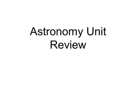 Astronomy Unit Review. Topics Solar system(planets, asteroid belt, meteor, meteoroid, meteorite, comet etc) Measurement (AU and Light Years) Sun (structure;