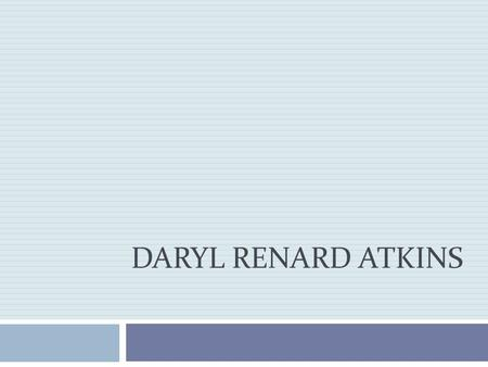 DARYL RENARD ATKINS.  York County, Virginia  Scheduled Execution Date: Atkins was found mentally competent by a Virginia jury on Friday 5 August, 2005.