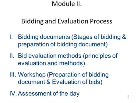 1 1 Module II. Bidding and Evaluation Process I.Bidding documents (Stages of bidding & preparation of bidding document) II.Bid evaluation methods (principles.