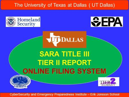 The University of Texas at Dallas ( UT Dallas) CyberSecurity and Emergency Preparedness Institute – Erik Jonsson School SARA TITLE III TIER II REPORT ONLINE.