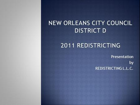 Presentation by REDISTRICTING L.L.C.. February 3, 2011: Census Data is delivered to the State Beginning of 6 month mandatory redistricting timeframe April/May,