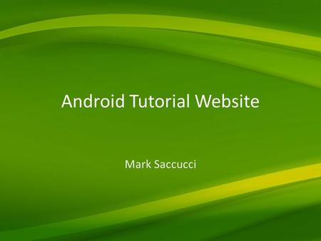 Android Tutorial Website Mark Saccucci. Why? Currently the World is rapidly shifting from stationary devices to easy to carry mobile devices Market share.