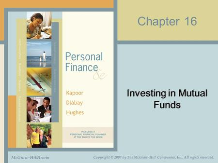 Chapter 16 Investing in Mutual Funds McGraw-Hill/Irwin Copyright © 2007 by The McGraw-Hill Companies, Inc. All rights reserved.