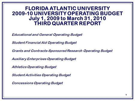 1 FLORIDA ATLANTIC UNIVERSITY 2009-10 UNIVERSITY OPERATING BUDGET July 1, 2009 to March 31, 2010 THIRD QUARTER REPORT  Educational and General Operating.
