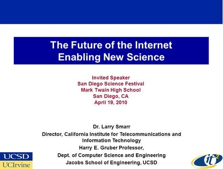 The Future of the Internet Enabling New Science Invited Speaker San Diego Science Festival Mark Twain High School San Diego, CA April 19, 2010 Dr. Larry.