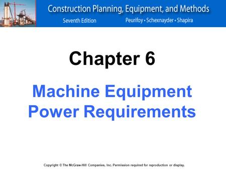 Copyright © The McGraw-Hill Companies, Inc. Permission required for reproduction or display. Chapter 6 Machine Equipment Power Requirements.