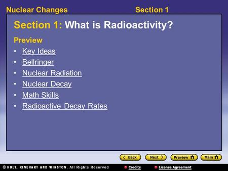Section 1Nuclear Changes Section 1: What is Radioactivity? Preview Key Ideas Bellringer Nuclear Radiation Nuclear Decay Math Skills Radioactive Decay Rates.