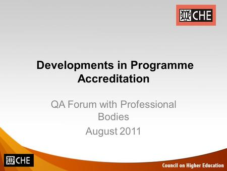 Developments in Programme Accreditation QA Forum with Professional Bodies August 2011.