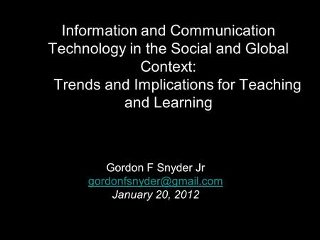 Information and Communication Technology in the Social and Global Context: Trends and Implications for Teaching and Learning Gordon F Snyder Jr