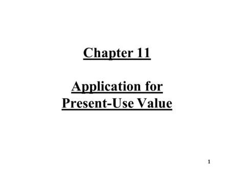 Chapter 11 Application for Present-Use Value 1. Application for PUV The present-use value program is a voluntary program that provides the owner with.