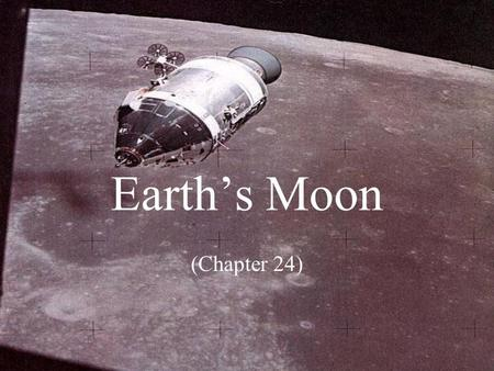 Earth's Moon (Chapter 24). Distance from the Earth to the Moon? 239,320 miles ; 386,000 kilometers.