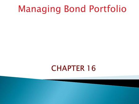 Managing Bond Portfolio. Objectives: Analyze the features of a bond that affect the sensitivity of its price to interest rates. Compute the duration of.