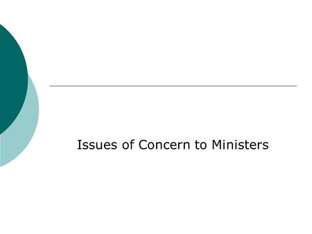 Issues of Concern to Ministers. Ministerial Issues  Who is a Minister? Administers the sacraments Conducts religious worship Management responsibility.