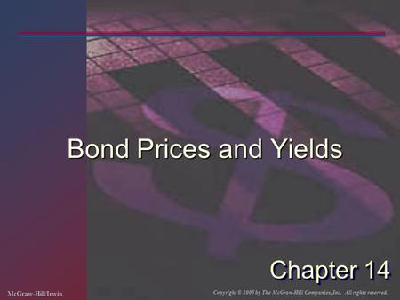 McGraw-Hill/Irwin Copyright © 2005 by The McGraw-Hill Companies, Inc. All rights reserved. Chapter 14 Bond Prices and Yields.