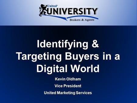 Identifying & Targeting Buyers in a Digital World Kevin Oldham Vice President United Marketing Services.