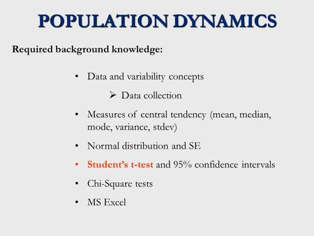 POPULATION DYNAMICS Required background knowledge: Data and variability concepts  Data collection Measures of central tendency (mean, median, mode, variance,