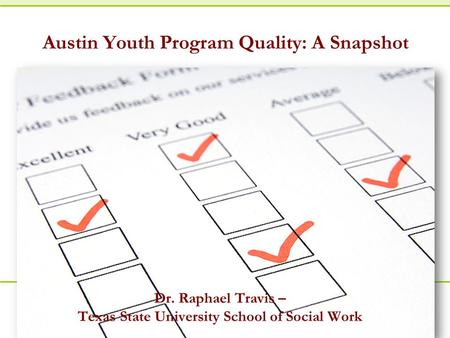 A joint venture between the Forum and High/Scope. Austin Youth Program Quality: A Snapshot Dr. Raphael Travis – Texas State University School of Social.