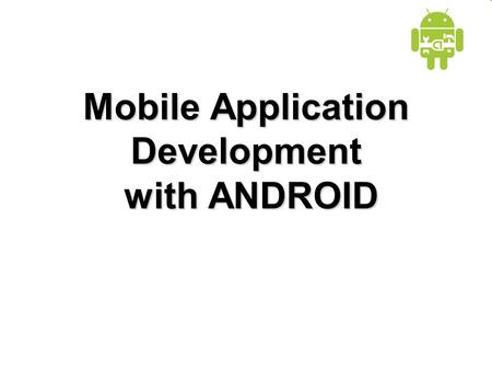Mobile Application Development with ANDROID. Agenda Mobile Application Development (MAD) Intro to Android platform Platform architecture Application building.