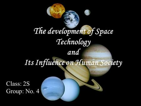 The development of Space Technology and Its Influence on Human Society Class: 2S Group: No. 4.