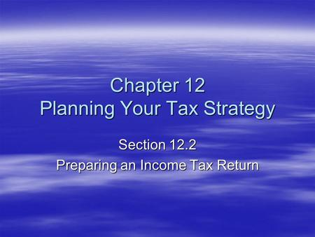 Chapter 12 Planning Your Tax Strategy Section 12.2 Preparing an Income Tax Return.