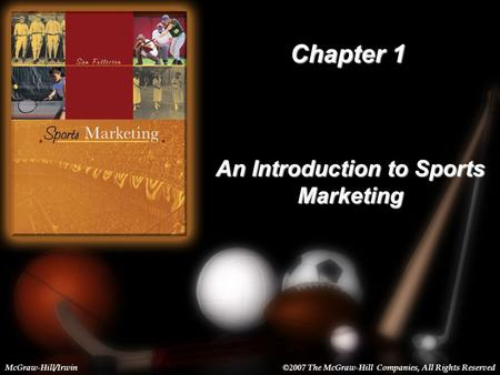 1-1 Chapter 1 An Introduction to Sports Marketing McGraw-Hill/Irwin©2007 The McGraw-Hill Companies, All Rights Reserved.