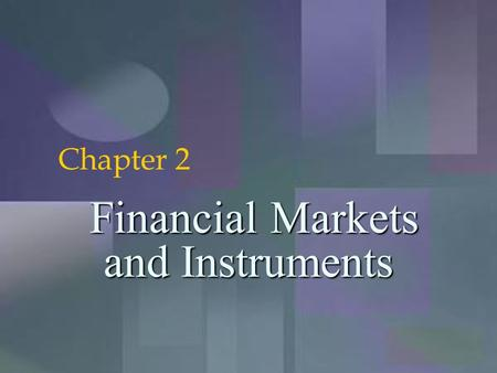McGraw-Hill/Irwin 2-1 Financial Markets and Instruments Financial Markets and Instruments Chapter 2.