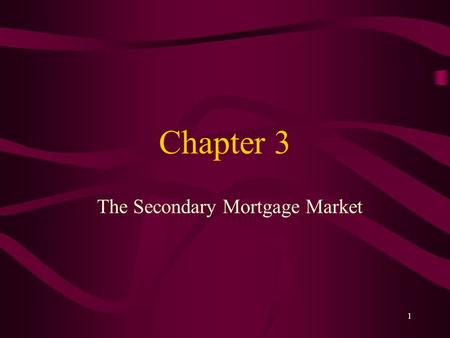1 Chapter 3 The Secondary Mortgage Market. 2 Learning Objectives Explain why the secondary mortgage market exists and how it developed Describe how the.