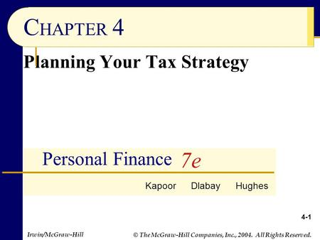 Irwin/McGraw-Hill © The McGraw-Hill Companies, Inc., 2004. All Rights Reserved. Personal Finance C HAPTER 4 Planning Your Tax Strategy Kapoor Dlabay Hughes.