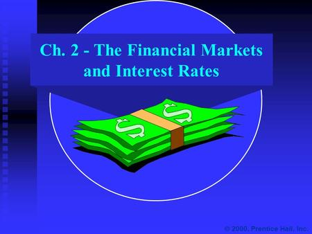 Ch. 2 - The Financial Markets and Interest Rates  2000, Prentice Hall, Inc.
