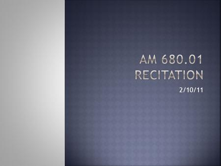 AM 680.01 Recitation 2/10/11.
