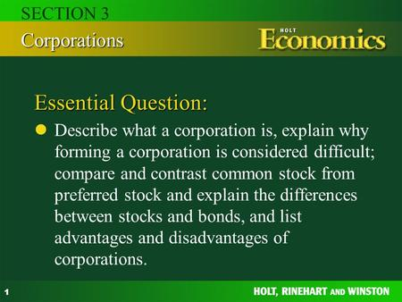 1 Essential Question: Describe what a corporation is, explain why forming a corporation is considered difficult; compare and contrast common stock from.
