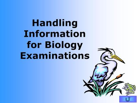 Handling Information for Biology Examinations. Every experiment needs: A control experiment.control To be reliable.reliable To be designed so that it.