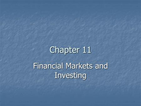 Chapter 11 Financial Markets and Investing Investing Investing – the act of redirecting resources from consumption today so that they may create additional.