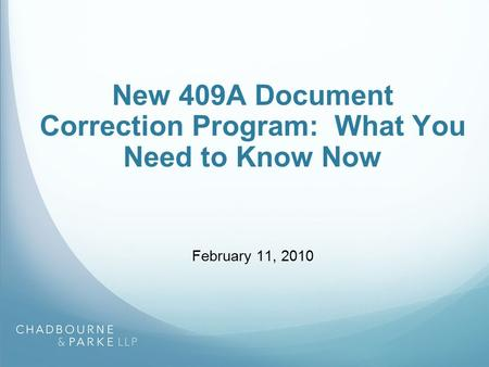 New 409A Document Correction Program: What You Need to Know Now February 11, 2010.