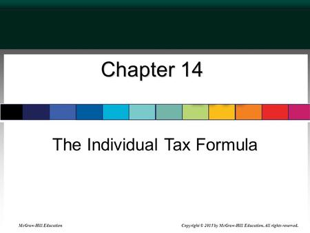 Chapter 14 The Individual Tax Formula McGraw-Hill Education Copyright © 2015 by McGraw-Hill Education. All rights reserved.