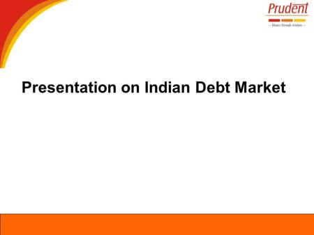 Presentation on <strong>Indian</strong> Debt <strong>Market</strong>. Overview of Financial <strong>Markets</strong>.