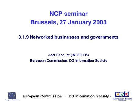 European Commission DG Information Society European Commission DG Information Society 1 NCP seminar Brussels, 27 January 2003 3.1.9 Networked businesses.