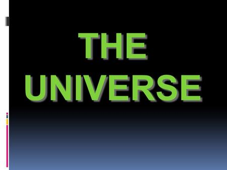THE UNIVERSE. How it started...  THE BIG BANG THEORY  At one time everything was compacted together in an extremely small, dense, ball of energy, and.
