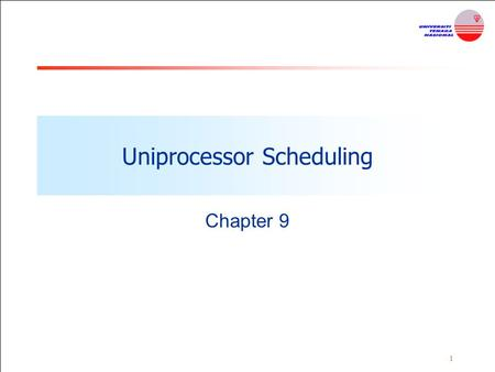1 Uniprocessor Scheduling Chapter 9. 2 Aim of Processor Scheduling Aim: is to assign processes to be executed by the processor or processors over time.