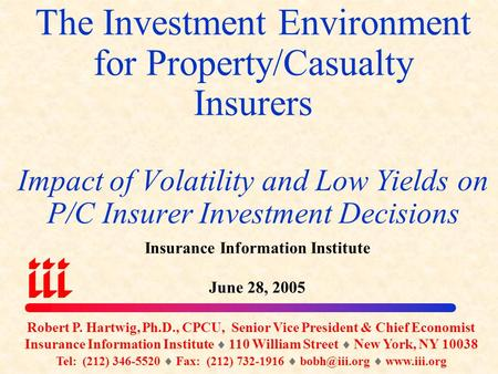 The Investment Environment for Property/Casualty Insurers Impact of Volatility and Low Yields on P/C Insurer Investment Decisions Insurance Information.
