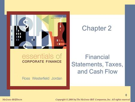 Copyright © 2008 by The McGraw-Hill Companies, Inc. All rights reserved. McGraw-Hill/Irwin 0 Chapter 2 Financial Statements, Taxes, and Cash Flow.
