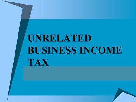 UNRELATED BUSINESS INCOME TAX. Credit Union Executives Society Background  Annual budget approximately $14,000,000  Not-for-profit Wisconsin Corporation.