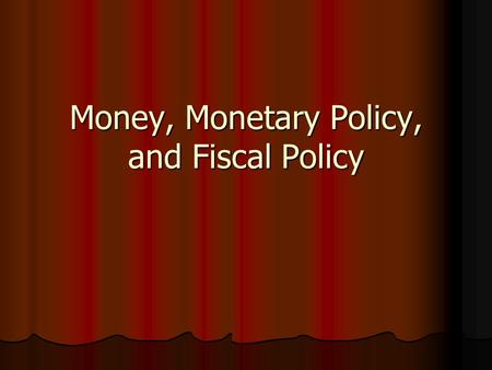 Money, Monetary Policy, and Fiscal Policy. Who Am I?